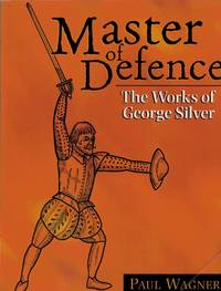 Master of Defence. The Works of George Silver