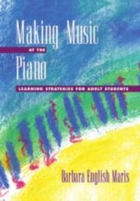 Making Music at the Piano : Learning Strategies for Adult Students