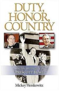 Duty, Honor, Country: The Life and Legacy of Prescott Bush by  Mickey Herskowitz - Paperback - 2003 - from Bookmarc's (SKU: EC20636BB)