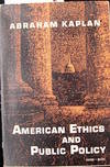 American Ethics and Public Policy / Abraham Kaplan by  1918-1993  Abraham  - Paperback  - from The Owl at the Bridge (SKU: 102750)