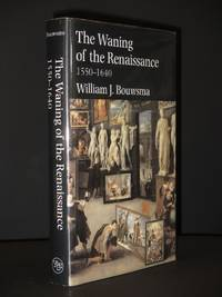 The Waning of the Renaissance, 1550-1640 (Yale Intellectual History of the West)