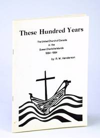These Hundred (100) Years: The United Church of Canada in the Queen Charlotte Islands 1884-1984