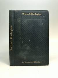Antiente Epitaphes (from A.D. 1250 to A. D. 1800) by  Thomas F RAVENSHAW - First Edition - 1878 - from Argosy Book Store and Biblio.com