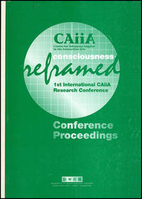Consciousness Reframed: Art and Consciousness in the Post-biological Era Conference Proceedings