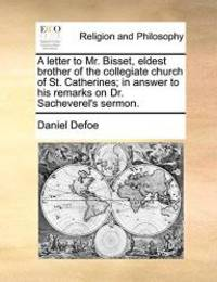 A letter to Mr. Bisset, eldest brother of the collegiate church of St. Catherines; in answer to his remarks on Dr. Sacheverel's sermon. by Daniel Defoe - Paperback - 2010-06-24 - from Books Express and Biblio.com