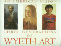 An American Vision Three Generations of Wyeth Art: N. C. Wyeth, Andrew Wyeth, James Wyeth