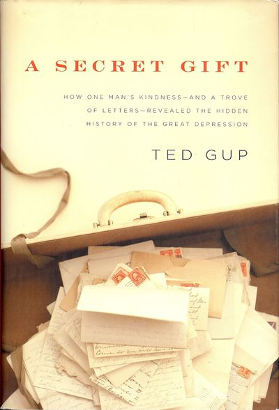 2010. GUP, Ted. A SECRET GIFT. NY: The Penguin Press, 2010. 8vo., boards in dust jacket; 364 pages. ...