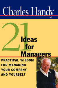 Twenty One Ideas for Managers: Practical Wisdom for Managing Your Company and Yourself