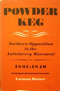 Powder Keg:  Northern Opposition to the Antislavery Movement, 1831-1840