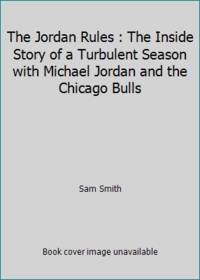 image of The Jordan Rules : The Inside Story of a Turbulent Season with Michael Jordan and the Chicago Bulls