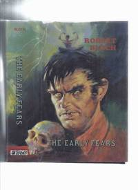 The Early Fears ---by Robert Bloch ---a Signed Copy ( Includes shambler from the Stars; Yours Truly Jack the Ripper; Enoch; Beetles; House of the Hatchet, etc)( collects the ARKHAM HOUSE  Titles The Opener of the Way /and/ Pleasant Dreams Nightmares )