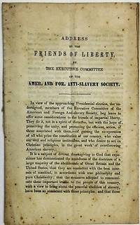 ADDRESS TO THE FRIENDS OF LIBERTY, BY THE EXECUTIVE COMMITTEE OF THE AMER. AND FOR. ANTI-SLAVERY SOCIETY