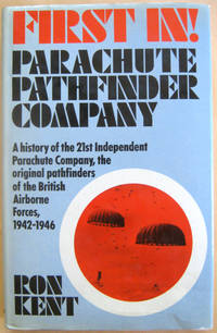 First In! Parachute Pathfinder Company: A History of the 21st Independent Parachute Company the...