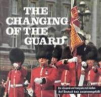 The Changing of the Guard: A Full Description of the Changing of the Guard and Other Ceremonies