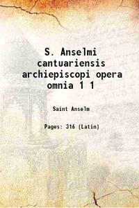 S. Anselmi cantuariensis archiepiscopi opera omnia Volume 1 1938 [Hardcover]