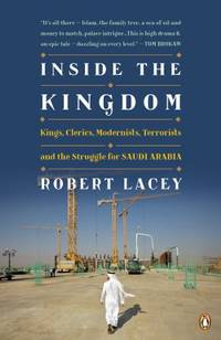 image of Inside the Kingdom: Kings Clerics Modernists Terrorists And The Struggle For Saudi A