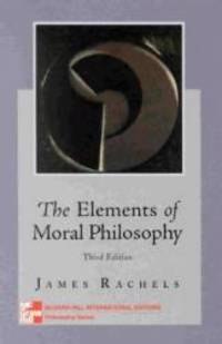 Elements of Moral Philosophy (McGraw-Hill International Editions: Philosophy Series) by James Rachels - Paperback - 1999-01-01 - from Books Express and Biblio.com