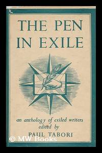 The Pen in Exile : an Anthology of Exiled Writers / Edited by Paul Tabori