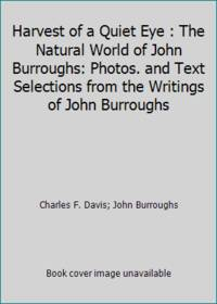 Harvest of a Quiet Eye : The Natural World of John Burroughs: Photos. and Text Selections from...