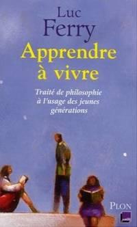 Apprendre à vivre: Traité de philosophie à l'usage des jeunes...