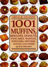 1001 Muffins : Biscuits, Donuts, Pancakes, Waffles, Fritters, Popovers, Fritters, Scones and Other Quick Breads by Gregg R. Gillespie - Hardcover - 1998 - from ThriftBooks (SKU: G1579120423I3N00)