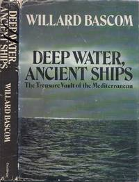 Deep Water, Ancient Ships The Treasure Vault Of the Mediterranean by  Williard Bascom - First Edition  - 1976 - from BOOX and Biblio.com