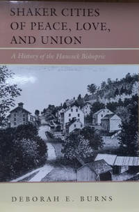 Shaker Cities of Peace, Love, and Union:  A History of the Shaker Bishopric