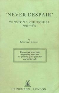 'NEVER DESPAIR'; Winston S. Churchill 1945-1965
