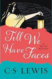 image of Till We Have Faces: A Myth Retold