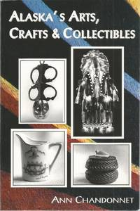 Alaska's Arts, Crafts & Collectibles by  Ann Chandonnet - Paperback - 1998 - from The Book Junction and Biblio.com