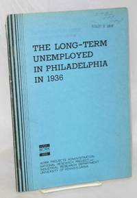The long-term unemployed in Philadelphia in 1936. A study of the chief wage earners of families on relief or the Works Program for two years prior to August 1936