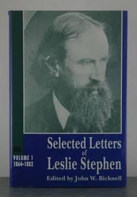 SELECTED LETTERS LESLIE STEPHEN: VOLUME I: 1864-1882