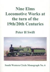 Nine Elms Locomotive Works at the turn of the 19th/20th Centuries (South Western Circle Monograph No. 6)