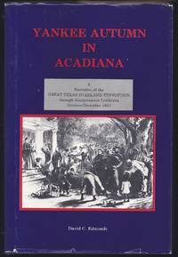 Yankee Autumn In Acadiana : A Narrative Of The Great Texas Overland Expedition Through...