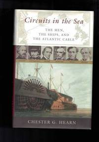 Circuits in the Sea - The Men, the Ships, and the Atlantic Cable