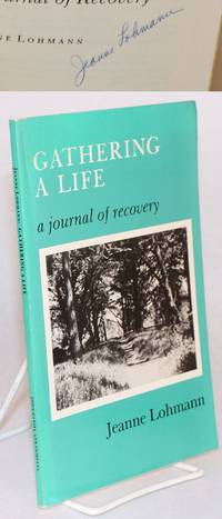 Gathering a life; a journal of recovery by  Jeanne Lohmann - Paperback - 1989 - from Bolerium Books Inc., ABAA/ILAB (SKU: 133038)