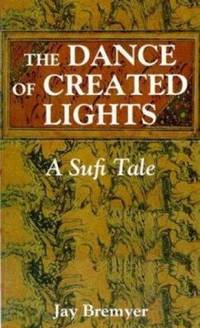 The Dance of Created Lights : A Sufi Tale