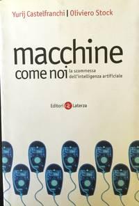 Macchine come noi : la scommessa dell'intelligenza artificiale by Yurij Castelfranchi; Oliviero Stock - Paperback - First Edition - 2000-01-01 - from Epilonian Books (SKU: 20160809003)