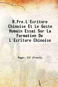 B.Fre.L'Ecriture Chinoise Et Le Geste Humain Essai Sur La Formation De L'Ecriture Chinoise 1937