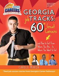 Georgia Job Tracks: * 60 Great Careers-And How to Get from Where You Are... to Where You Want to...