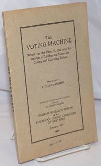 The voting machine. Report on the history, use, and advantages of mechanical means for casting and counting ballots