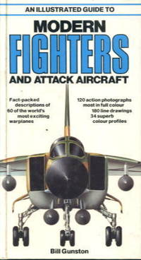 An Illustrated Guide to Modern Fighters and Attack Aircraft by Bill Gunston - Hardcover - 1980 - from Lazy Letters Books (SKU: 14931)