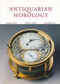 Antiquarian Horology and the Proceedings of the Antiquarian Horological Society. Volume 30. No 4. December 2007 by  Jeffrey [ed.] Darken - First Edition - 2007 - from Barter Books Ltd and Biblio.com
