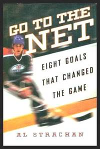 image of GO TO THE NET - Eight Goals That Changed the Game