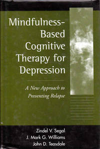 Mindfulness Based Cognitive Therapy for Depression: A New Approach to Preventing Relapse