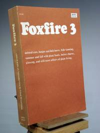 Foxfire 3: Animal Care, Banjos and Dulcimers, Hide Tanning, Summer and Fall Wild Plant Foods, Butter Churns, Ginseng, and Still More Affairs of Plain Living by Eliot Wigginton - Paperback - 1st Edition Later Printing - 1975 - from Henniker Book Farm and Biblio.co.uk