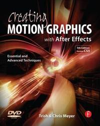 Creating Motion Graphics with after Effects : Essential and Advanced Techniques by Trish Meyer; Chris Meyer - 2010