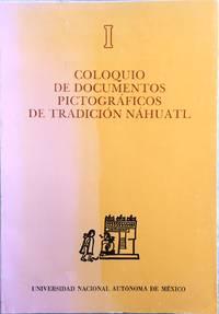 PRIMER COLOQUIO DE DOCUMENTOS PICTOGRAFICOS DE TRADICION NAHUATL