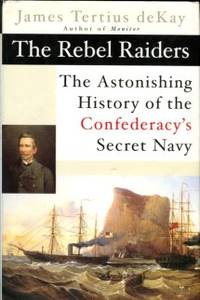 image of The Rebel Raiders: The Astonishing History Of The Confederacy's Secret Navy