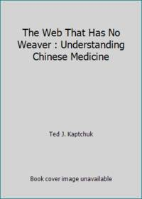 image of The Web That Has No Weaver : Understanding Chinese Medicine